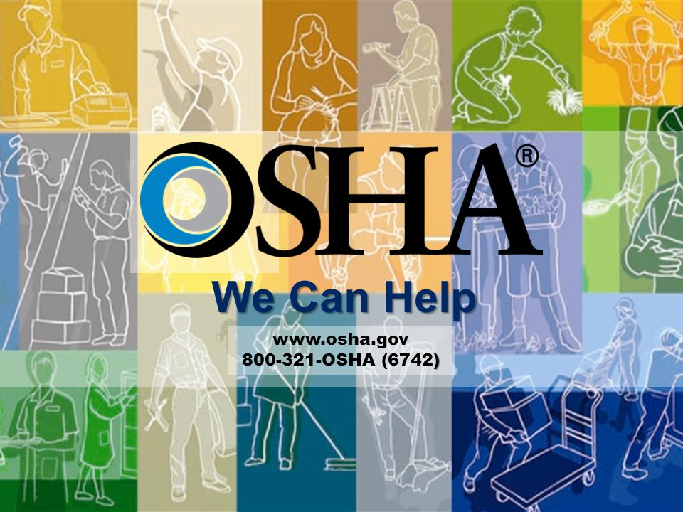 We Can Help www.osha.gov ) 800-321-OSHA (6742)