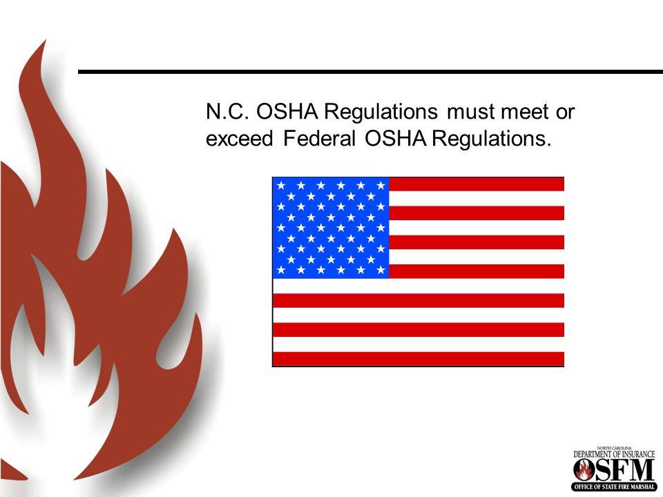 N.C. OSHA Regulations must meet or exceed Federal OSHA Regulations.
