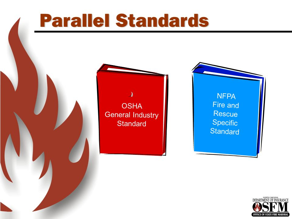 Parallel Standards OSHA General Industry Standard NFPA Fire and Rescue Specific Standard