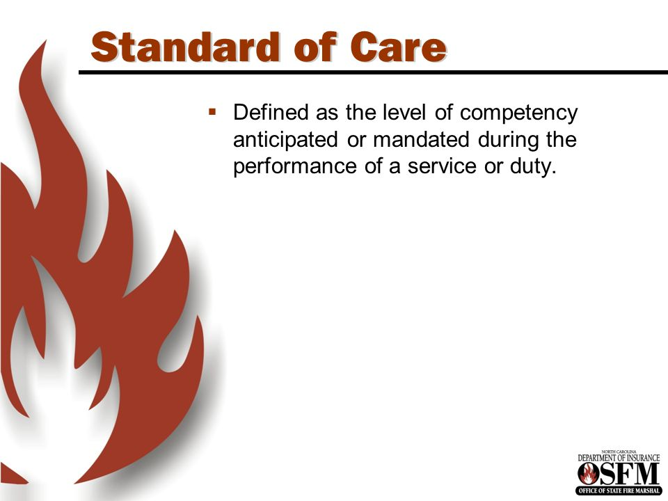 North Carolina is an OSHA State Standard of Care  Defined as the level of competency anticipated or mandated during the performance of a service or duty.