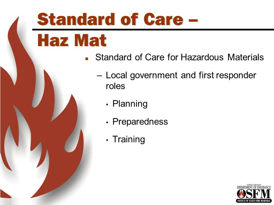 North Carolina is an OSHA State Standard of Care – Haz Mat n Standard of Care for Hazardous Materials –Local government and first responder roles Planning Preparedness Training