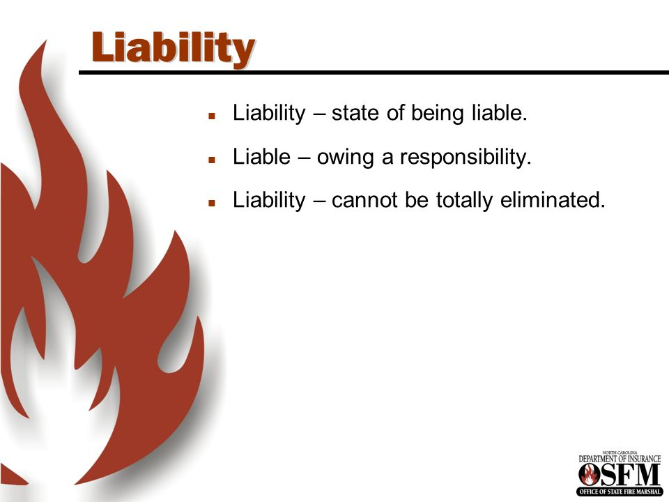 North Carolina is an OSHA State Liability n Liability – state of being liable.