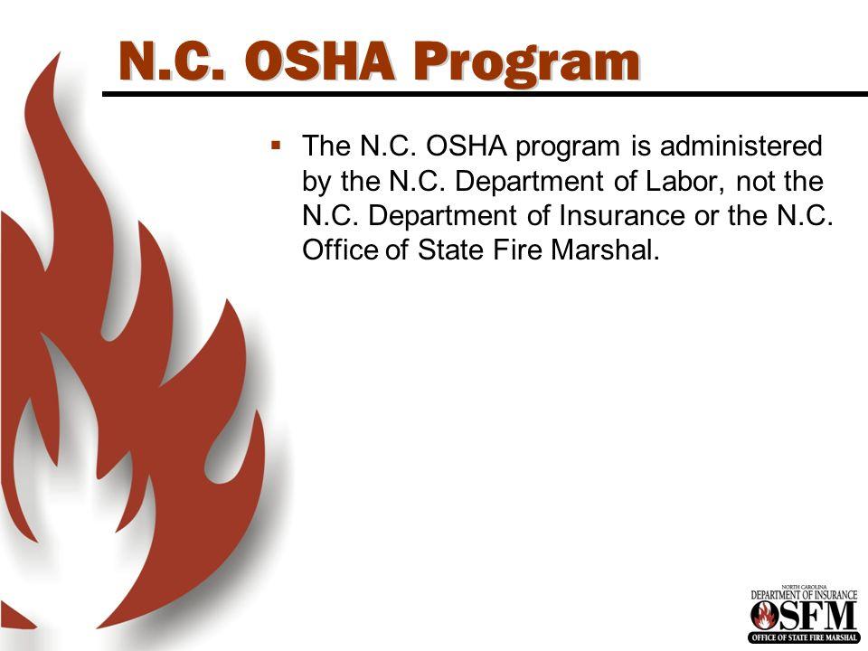 N.C. OSHA Program  The N.C. OSHA program is administered by the N.C.