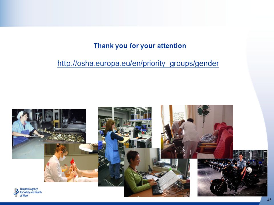 http://osha.europa.eu 45 http://osha.europa.eu/en/priority_groups/gender Thank you for your attention