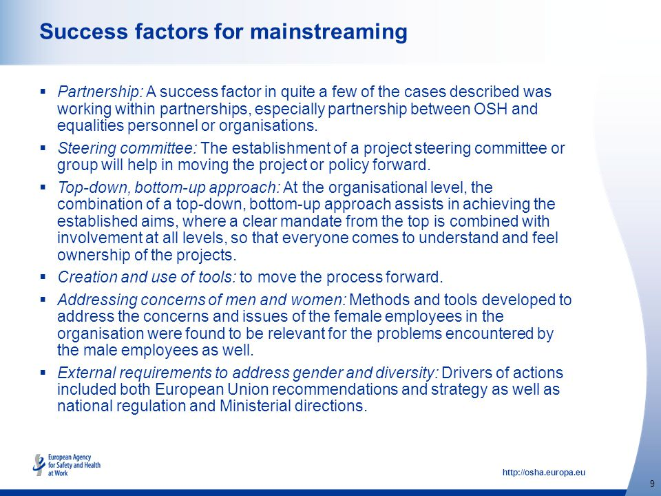 http://osha.europa.eu 9 Success factors for mainstreaming  Partnership: A success factor in quite a few of the cases described was working within par