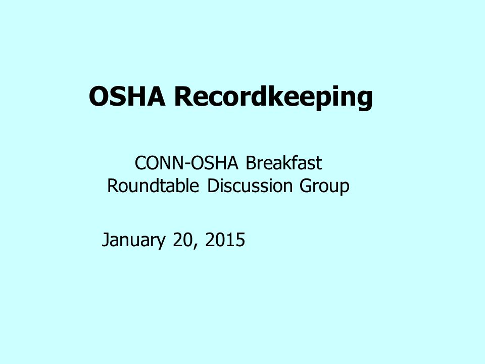 OSHA Recordkeeping CONN-OSHA Breakfast Roundtable Discussion Group January 20, 2015