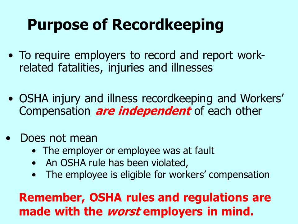 2 Purpose of Recordkeeping To require employers to record and report work- related fatalities, injuries and illnesses OSHA injury and illness recordke