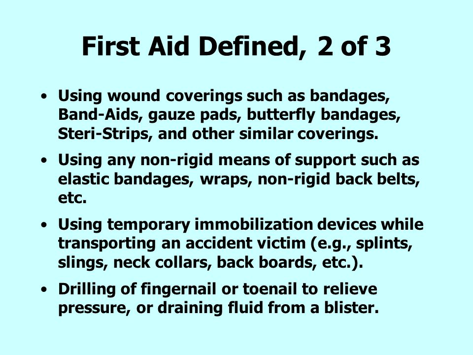 First Aid Defined, 2 of 3 Using wound coverings such as bandages, Band-Aids, gauze pads, butterfly bandages, Steri-Strips, and other similar coverings