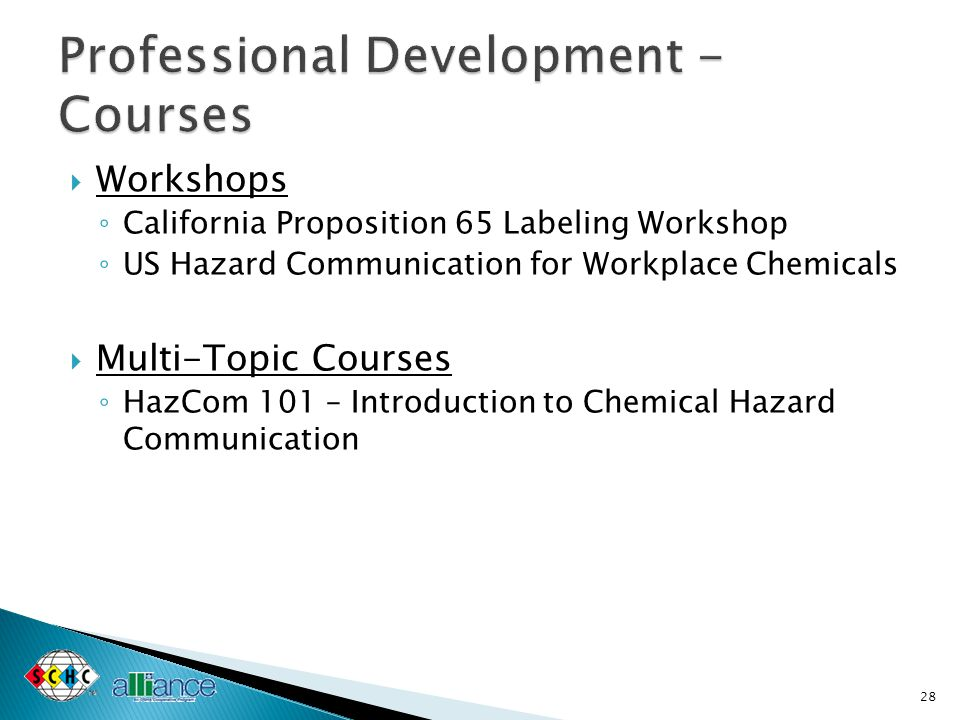  Workshops ◦ California Proposition 65 Labeling Workshop ◦ US Hazard Communication for Workplace Chemicals  Multi-Topic Courses ◦ HazCom 101 – Introduction to Chemical Hazard Communication 28