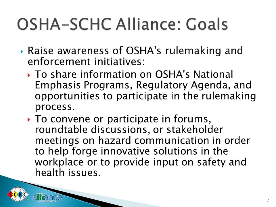  Outreach and communication:  To develop information on the recognition and prevention of workplace hazards, and to develop ways of communicating such information (e.g., print and electronic media, electronic assistance tools, and OSHA s and the SCHC s Web sites) to employers and workers in the industry.