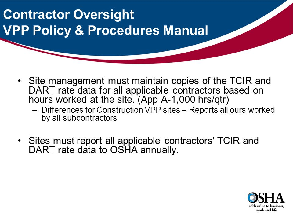 Contractor Oversight VPP Policy & Procedures Manual Site management must maintain copies of the TCIR and DART rate data for all applicable contractors based on hours worked at the site.
