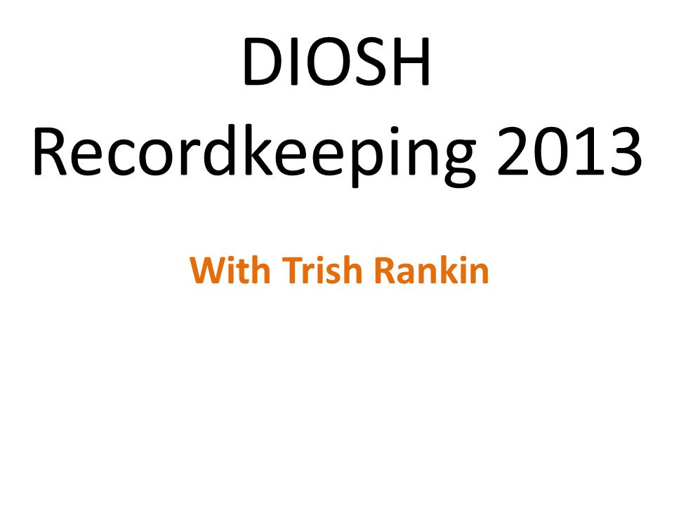 DIOSH Recordkeeping 2013 With Trish Rankin