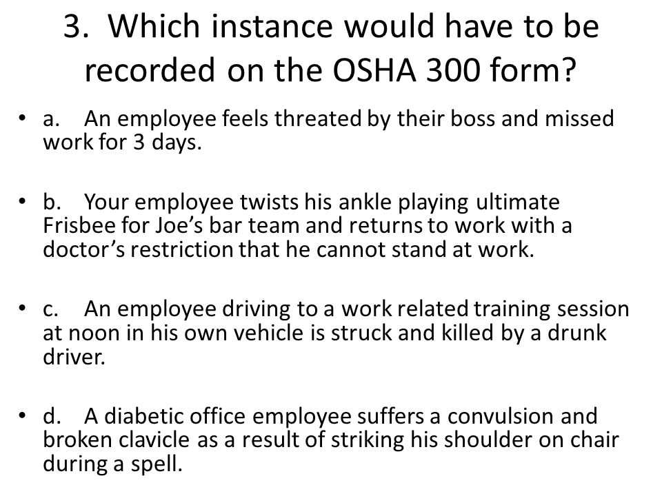 3. Which instance would have to be recorded on the OSHA 300 form.