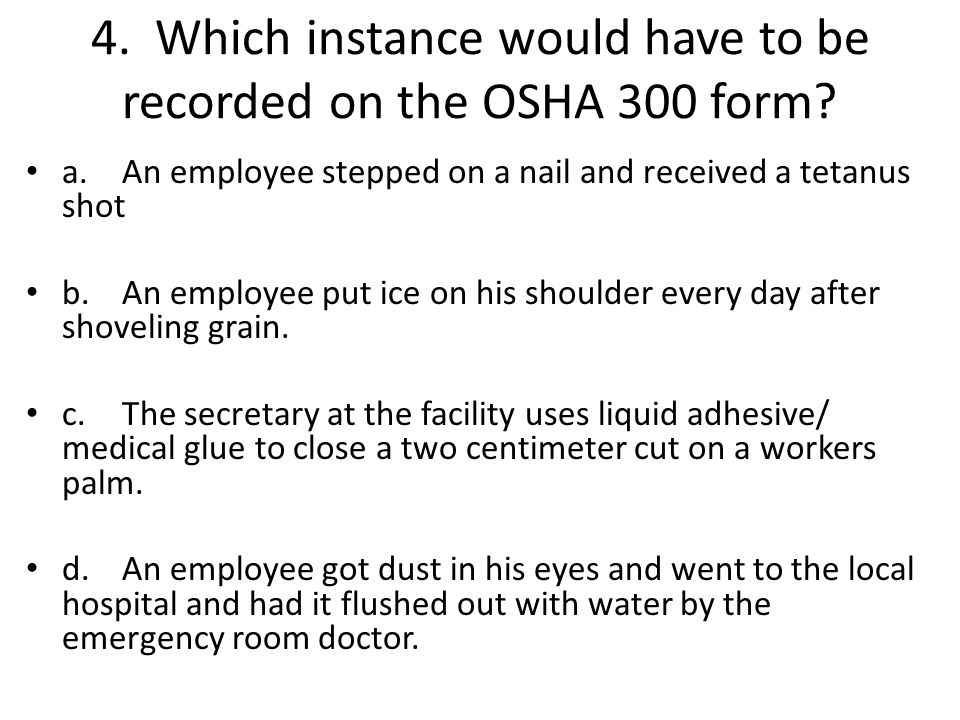 4. Which instance would have to be recorded on the OSHA 300 form.