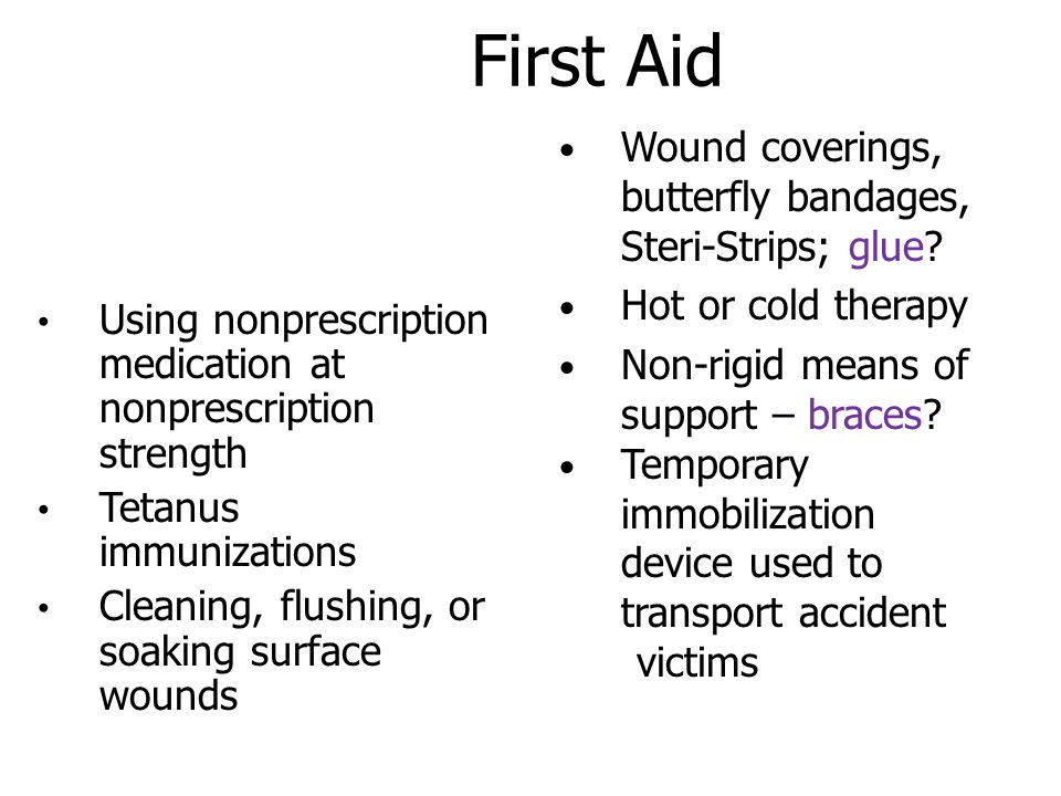 Using nonprescription medication at nonprescription strength Tetanus immunizations Cleaning, flushing, or soaking surface wounds Wound coverings, butterfly bandages, Steri-Strips; glue.