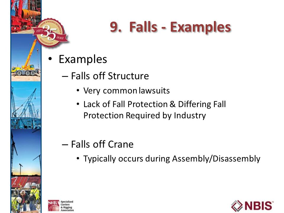 9. Falls - Examples Examples – Falls off Structure Very common lawsuits Lack of Fall Protection & Differing Fall Protection Required by Industry – Fal