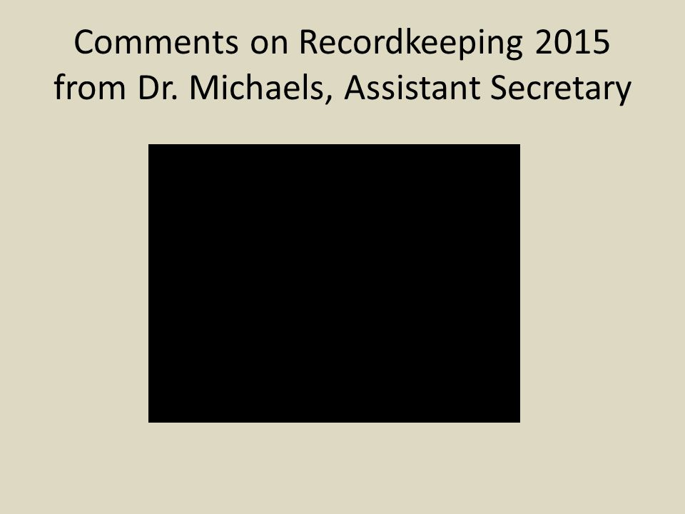 Comments on Recordkeeping 2015 from Dr. Michaels, Assistant Secretary