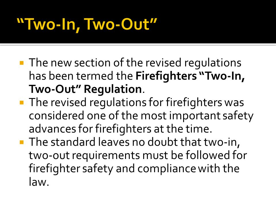  The new section of the revised regulations has been termed the Firefighters Two-In, Two-Out Regulation.