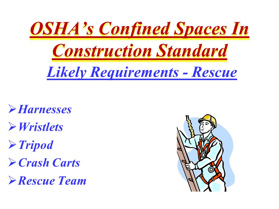 OSHA's Confined Spaces In Construction Standard Likely Requirements - Rescue  Harnesses  Wristlets  Tripod  Crash Carts  Rescue Team Likely Requirements - Rescue  Harnesses  Wristlets  Tripod  Crash Carts  Rescue Team