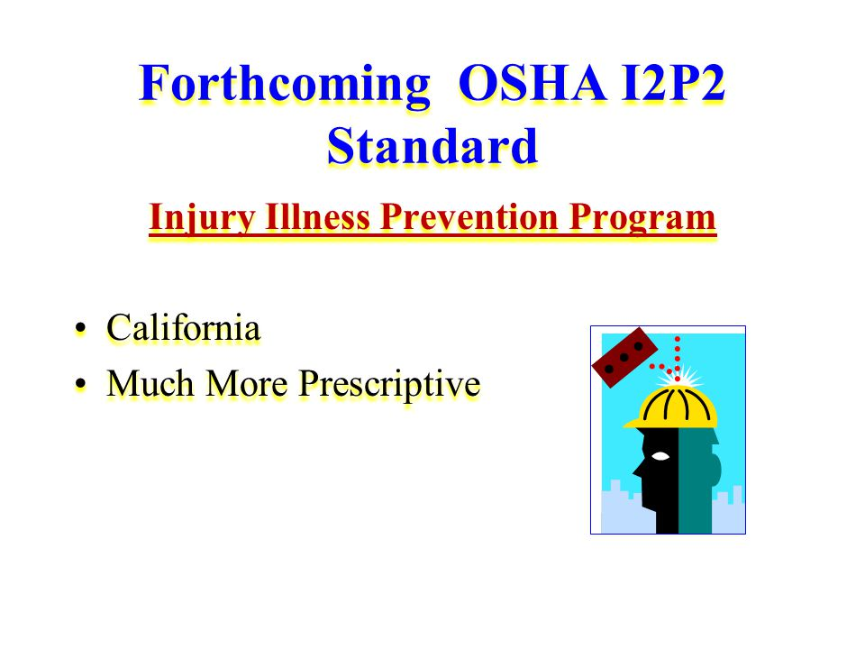 Forthcoming OSHA I2P2 Standard Injury Illness Prevention Program California Much More Prescriptive Injury Illness Prevention Program California Much More Prescriptive