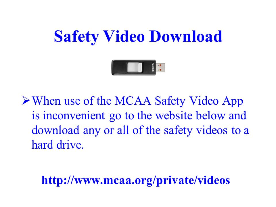 Safety Video Download  When use of the MCAA Safety Video App is inconvenient go to the website below and download any or all of the safety videos to a hard drive.