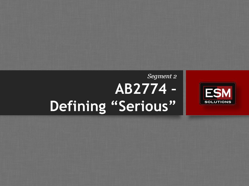 Segment 2 AB2774 – Defining Serious