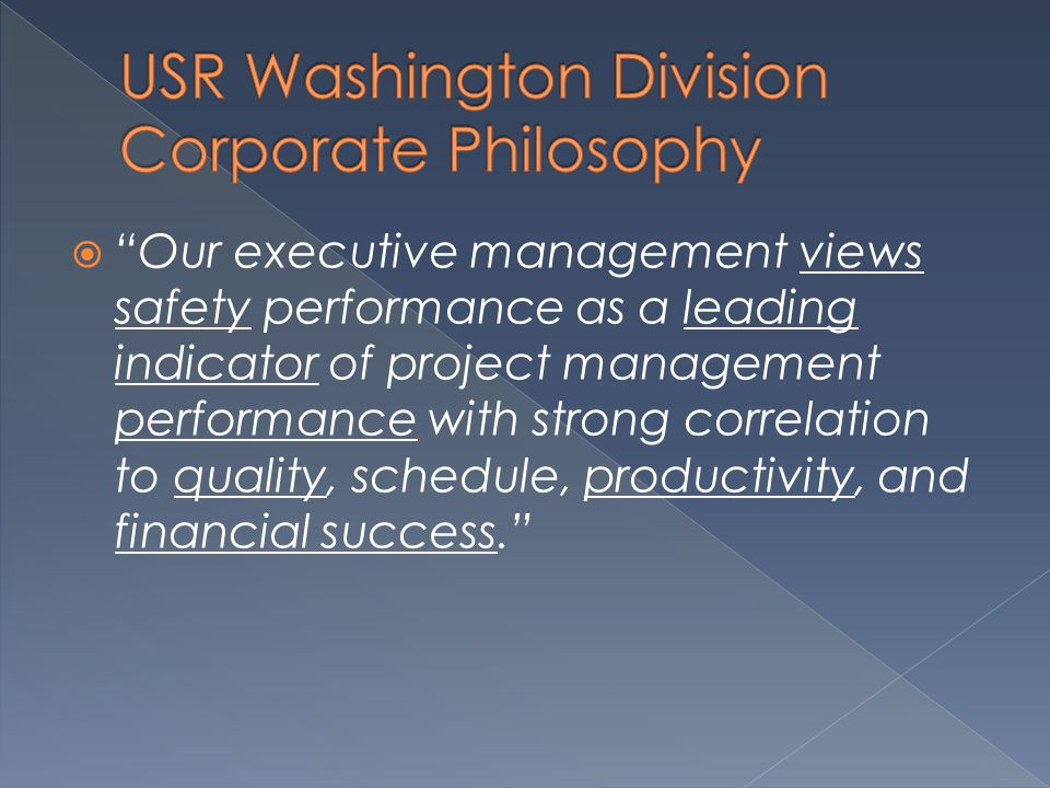  Our executive management views safety performance as a leading indicator of project management performance with strong correlation to quality, schedule, productivity, and financial success.