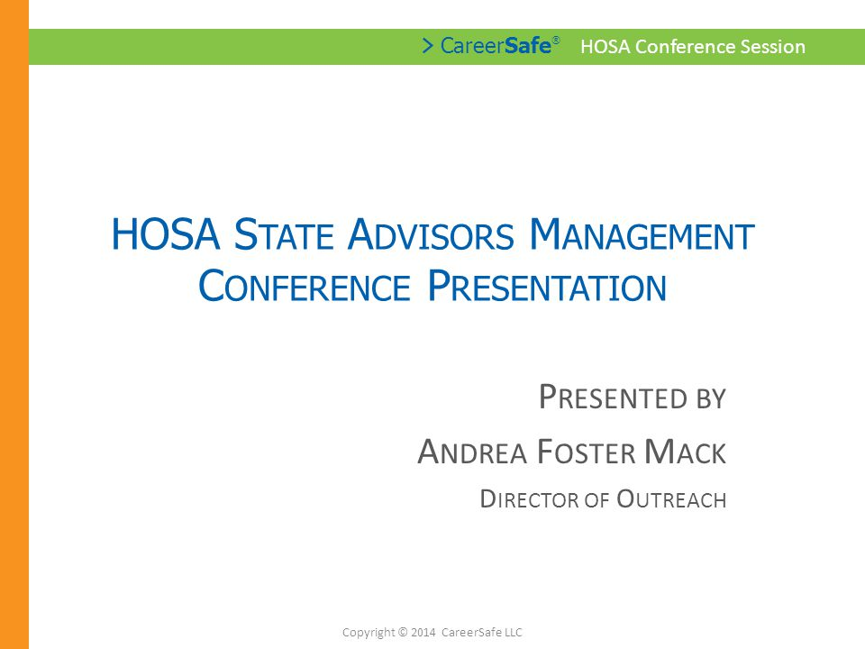 > CareerSafe ® HOSA Conference Session W HERE ARE YOUR S TUDENTS WORKING .