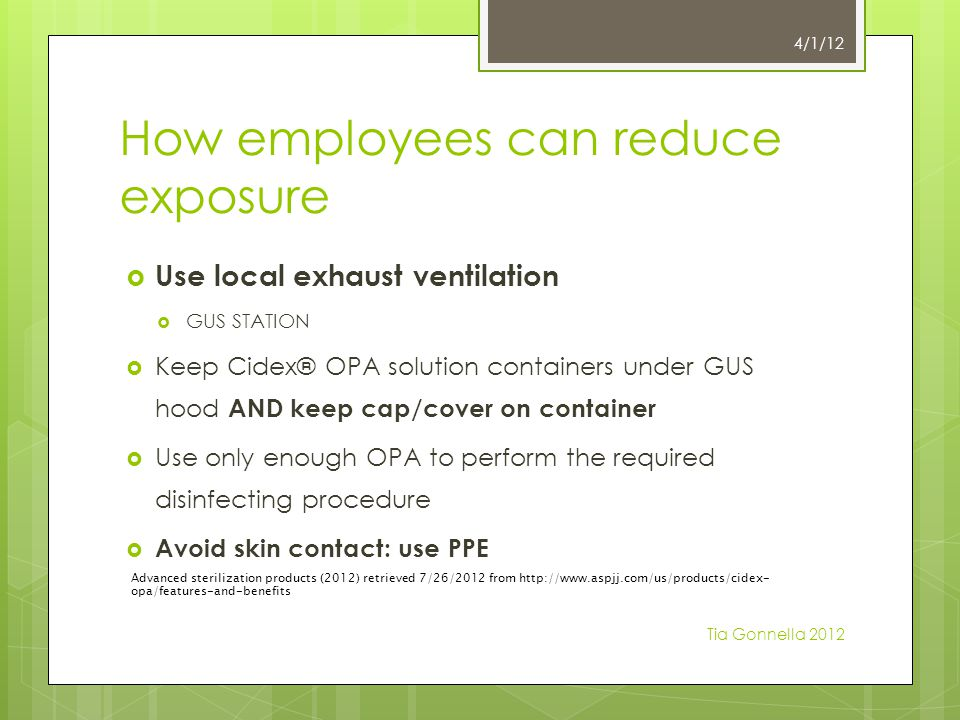 Contact/Exposure Cidex® OPA  If direct inhalation occurs  go to well ventilated area immediately  If discomfort or breathing difficulty occurs, seek medical advice through employee health 4/1/12 Tia Gonnella 2012