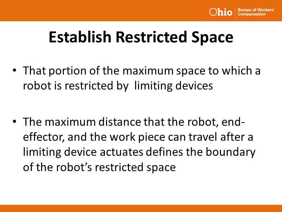 Establish Restricted Space That portion of the maximum space to which a robot is restricted by limiting devices The maximum distance that the robot, e