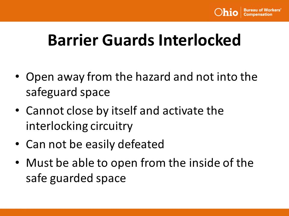 Barrier Guards Interlocked Open away from the hazard and not into the safeguard space Cannot close by itself and activate the interlocking circuitry C