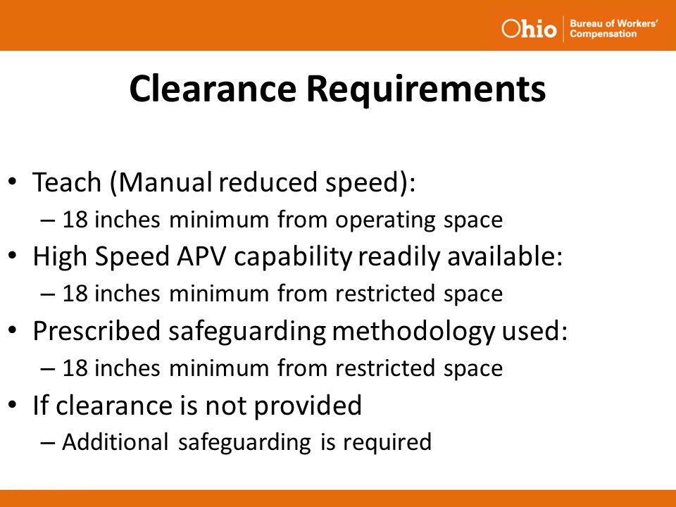 Clearance Requirements Teach (Manual reduced speed): – 18 inches minimum from operating space High Speed APV capability readily available: – 18 inches
