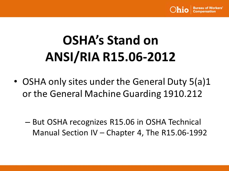 OSHA's Stand on ANSI/RIA R15.06-2012 OSHA only sites under the General Duty 5(a)1 or the General Machine Guarding 1910.212 – But OSHA recognizes R15.0