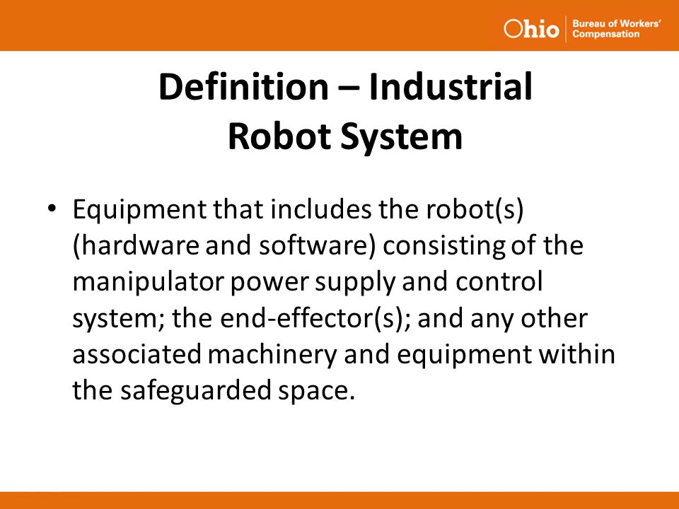Definition – Industrial Robot System Equipment that includes the robot(s) (hardware and software) consisting of the manipulator power supply and contr