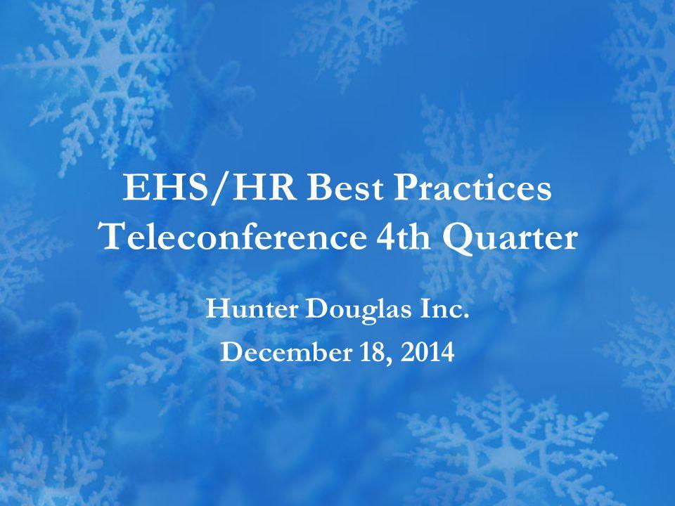EHS/HR Best Practices Teleconference 4th Quarter Hunter Douglas Inc. December 18, 2014