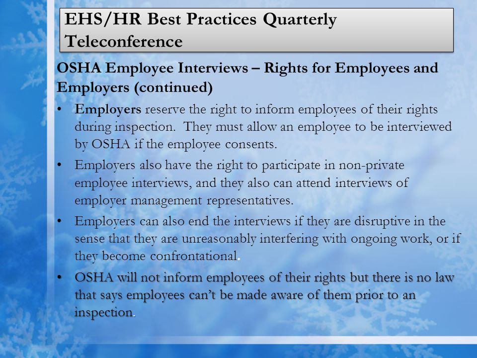 EHS/HR Best Practices Quarterly Teleconference OSHA Employee Interviews – Rights for Employees and Employers (continued) Employers reserve the right t