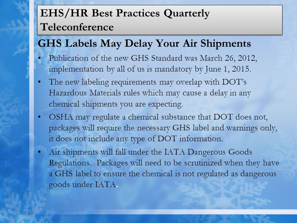 EHS/HR Best Practices Quarterly Teleconference GHS Labels May Delay Your Air Shipments Publication of the new GHS Standard was March 26, 2012, implementation by all of us is mandatory by June 1, 2015.