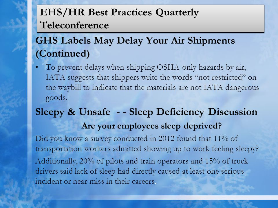 EHS/HR Best Practices Quarterly Teleconference GHS Labels May Delay Your Air Shipments (Continued) To prevent delays when shipping OSHA-only hazards by air, IATA suggests that shippers write the words not restricted on the waybill to indicate that the materials are not IATA dangerous goods.