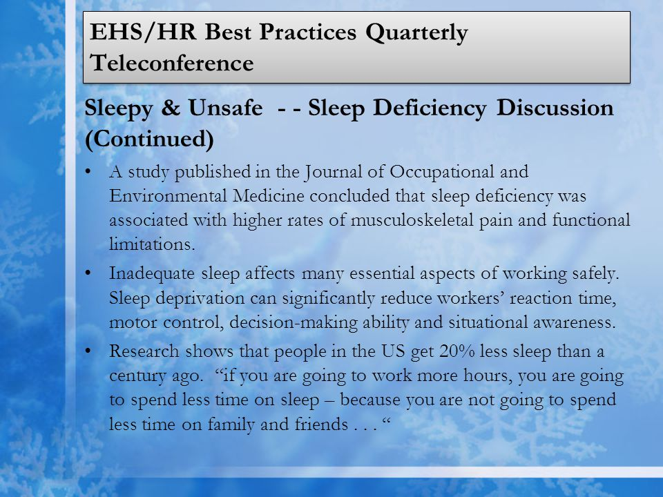 EHS/HR Best Practices Quarterly Teleconference Sleepy & Unsafe - - Sleep Deficiency Discussion (Continued) A study published in the Journal of Occupat