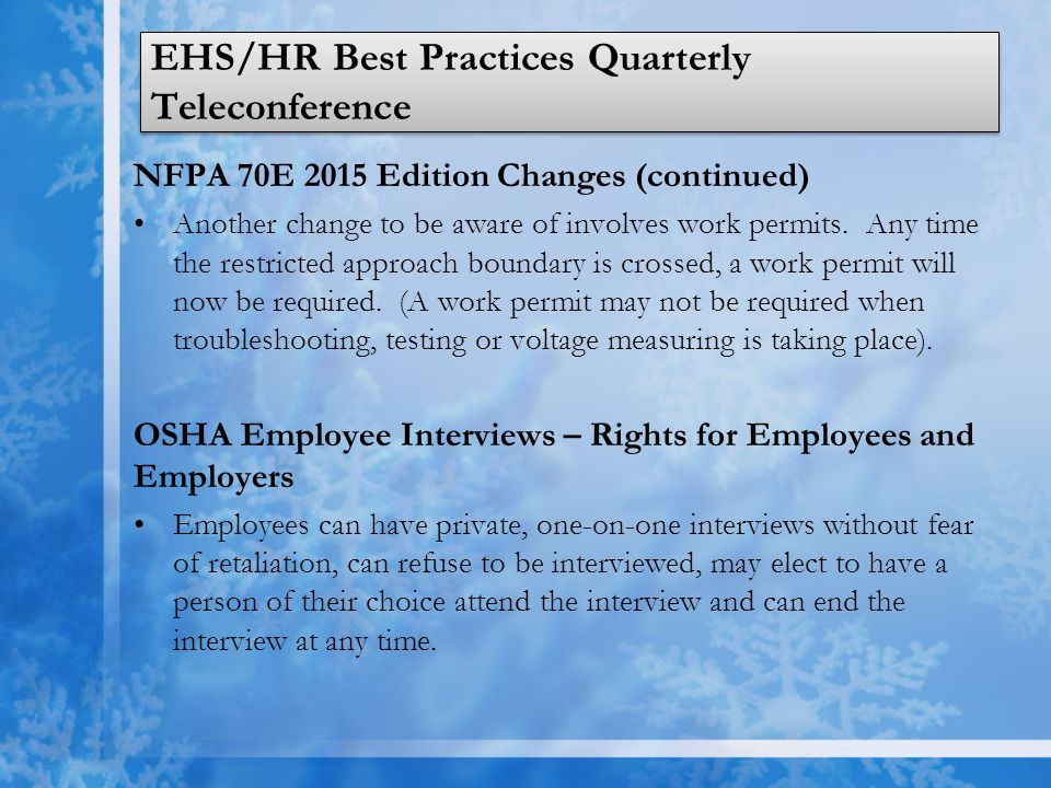 EHS/HR Best Practices Quarterly Teleconference NFPA 70E 2015 Edition Changes (continued) Another change to be aware of involves work permits. Any time