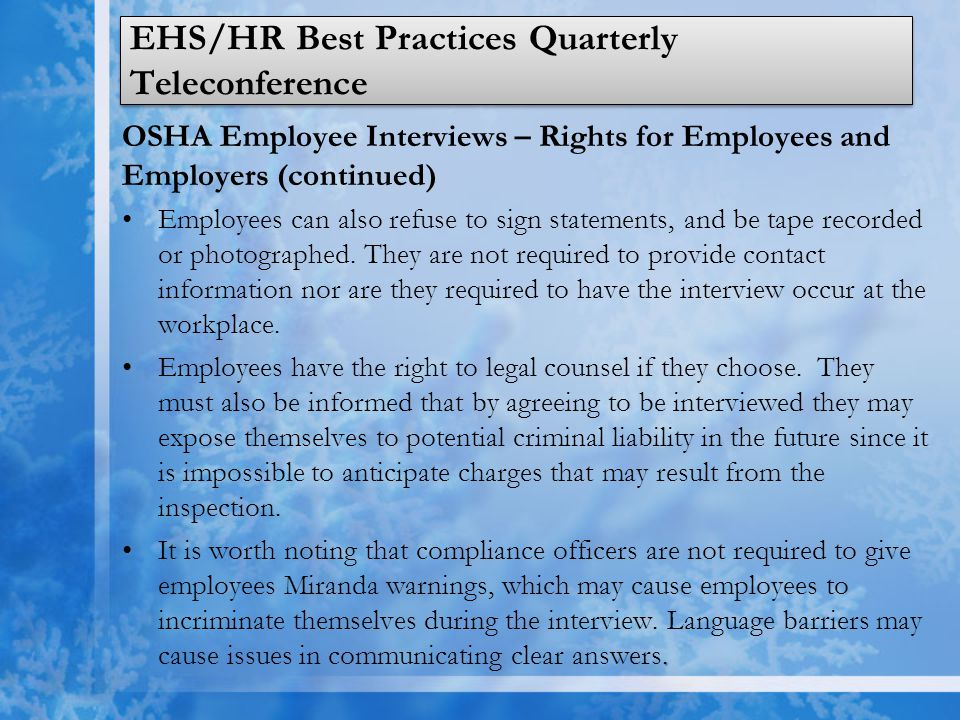 EHS/HR Best Practices Quarterly Teleconference OSHA Employee Interviews – Rights for Employees and Employers (continued) Employers reserve the right to inform employees of their rights during inspection.