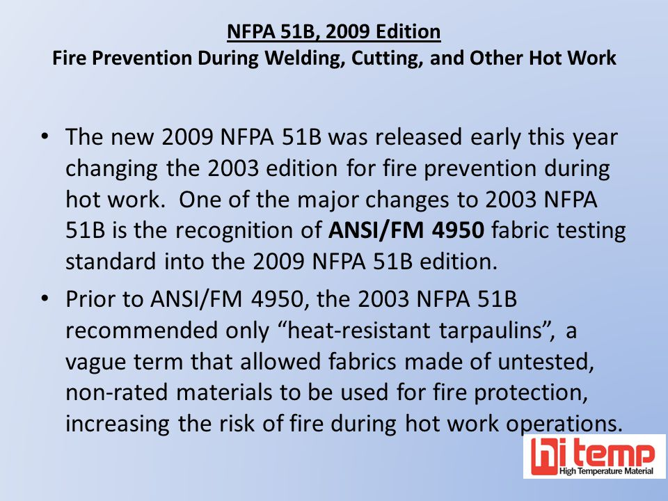 NFPA 51B, 2009 Edition Fire Prevention During Welding, Cutting, and Other Hot Work The new 2009 NFPA 51B was released early this year changing the 200