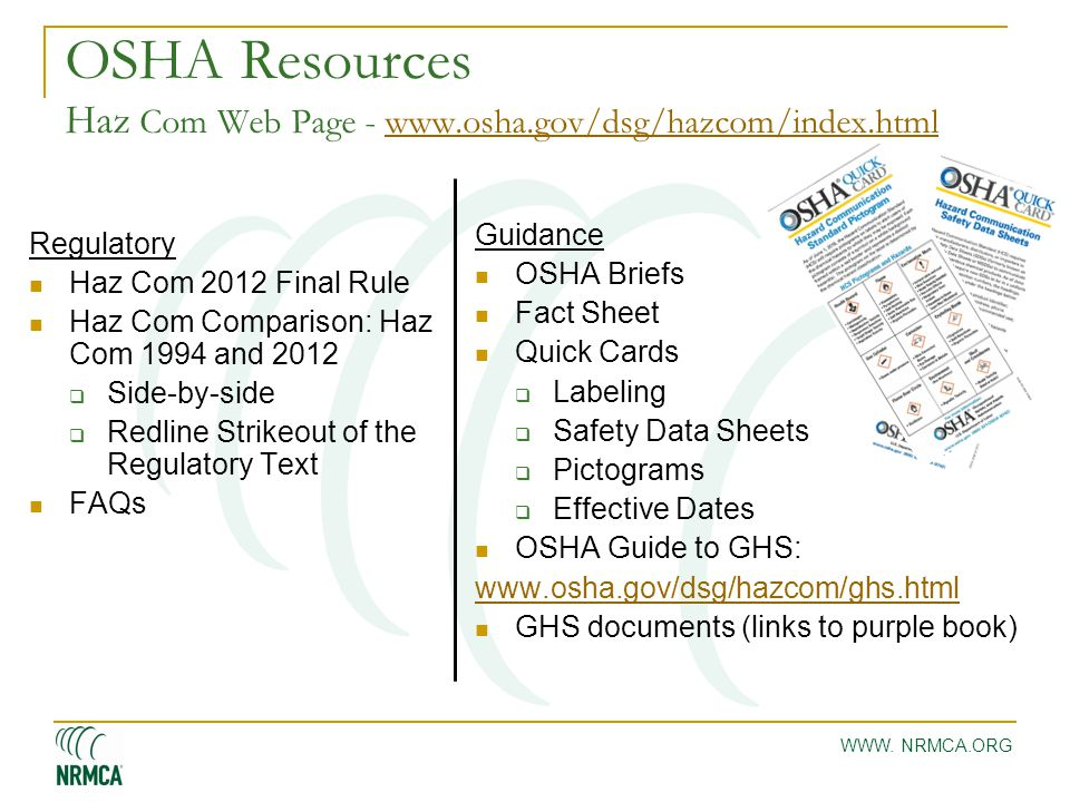 WWW. NRMCA.ORG OSHA Resources Haz Com Web Page - www.osha.gov/dsg/hazcom/index.htmlwww.osha.gov/dsg/hazcom/index.html Regulatory Haz Com 2012 Final Ru