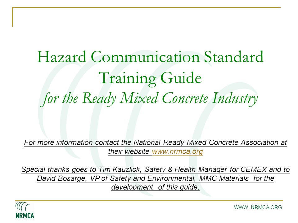 WWW. NRMCA.ORG Hazard Communication Standard Training Guide for the Ready Mixed Concrete Industry For more information contact the National Ready Mixe