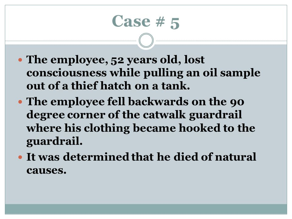 Case # 5 The employee, 52 years old, lost consciousness while pulling an oil sample out of a thief hatch on a tank.