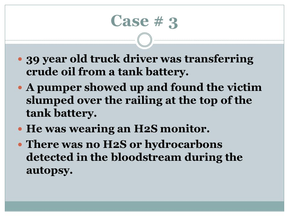 Case # 3 39 year old truck driver was transferring crude oil from a tank battery.