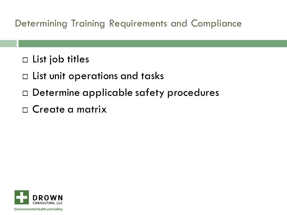 Determining Training Requirements and Compliance  List job titles  List unit operations and tasks  Determine applicable safety procedures  Create a matrix