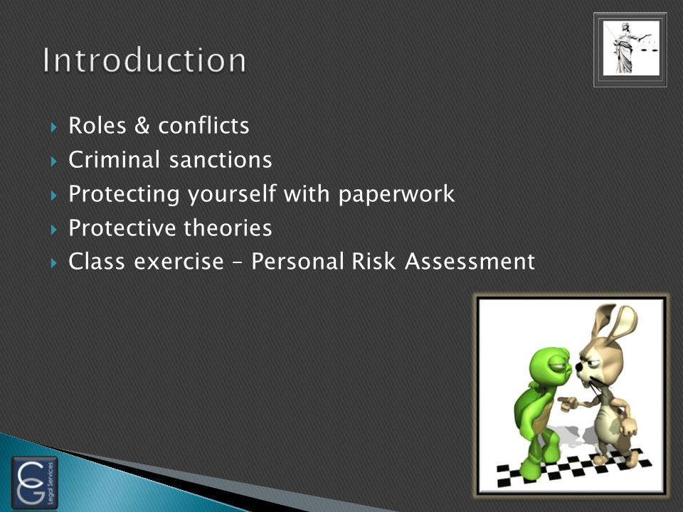  Roles & conflicts  Criminal sanctions  Protecting yourself with paperwork  Protective theories  Class exercise – Personal Risk Assessment