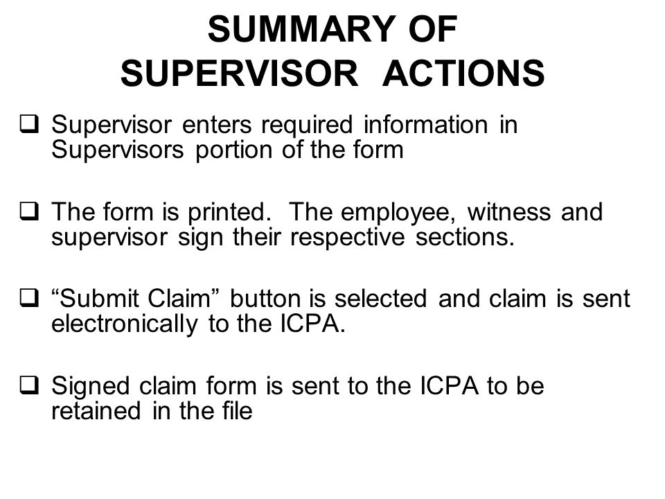 SUMMARY OF SUPERVISOR ACTIONS  Supervisor enters required information in Supervisors portion of the form  The form is printed.