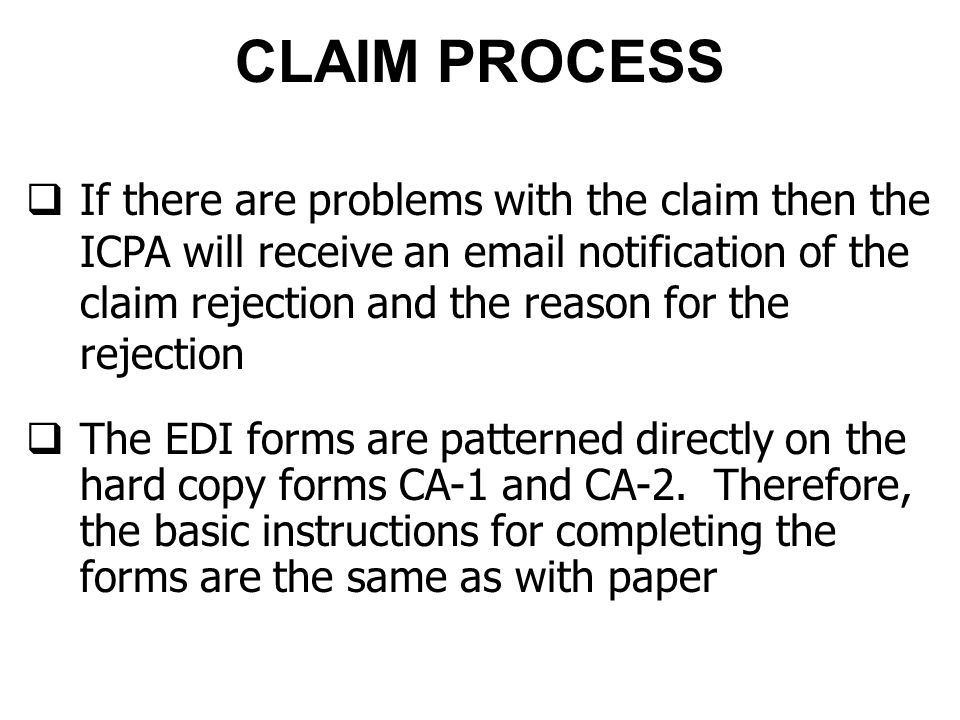  If there are problems with the claim then the ICPA will receive an email notification of the claim rejection and the reason for the rejection  The EDI forms are patterned directly on the hard copy forms CA-1 and CA-2.